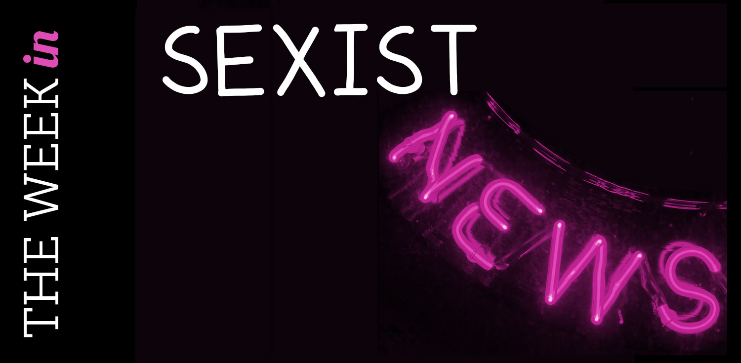 The Week in Sexist News 13/01/15