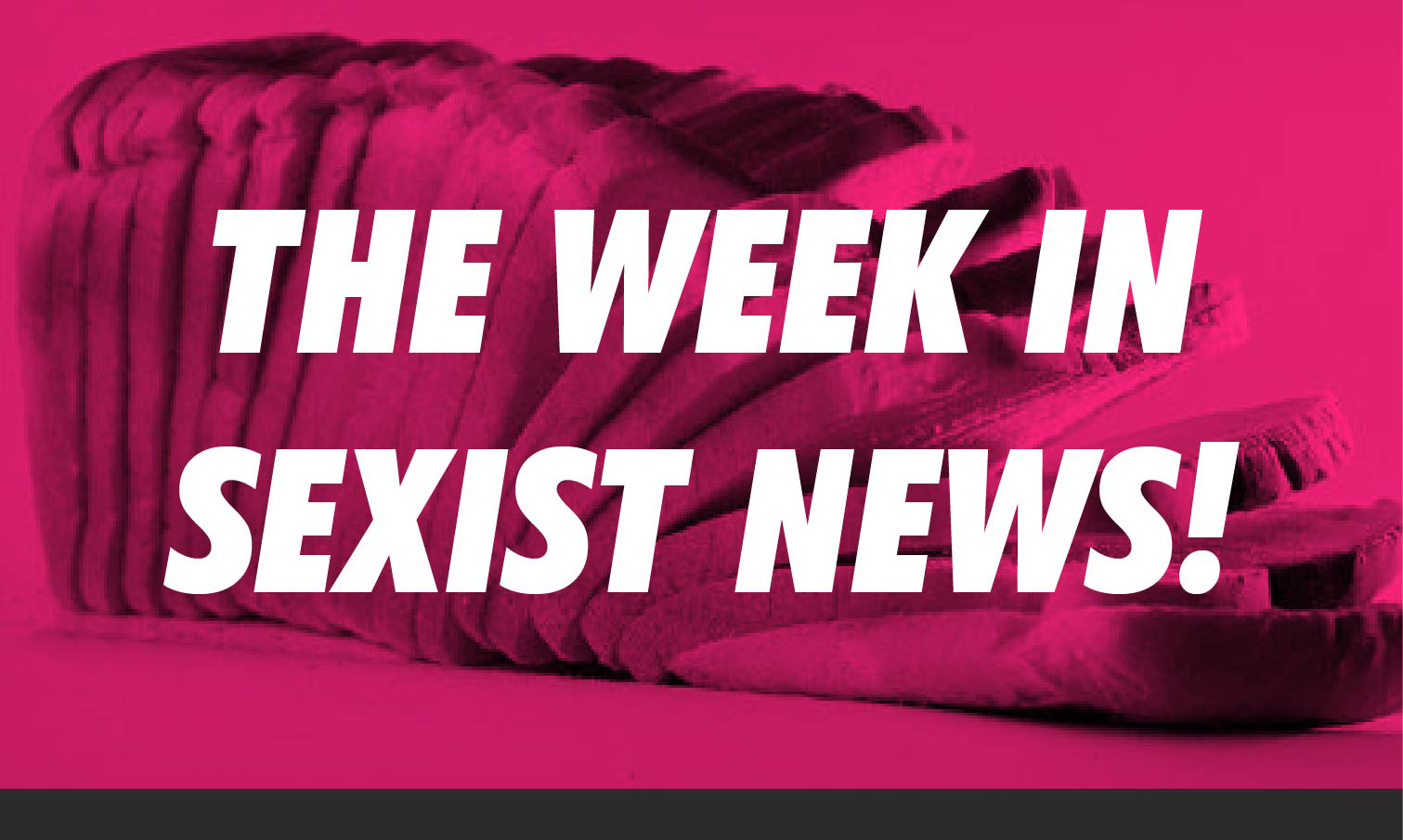 The Week in Sexist News 14/11/14