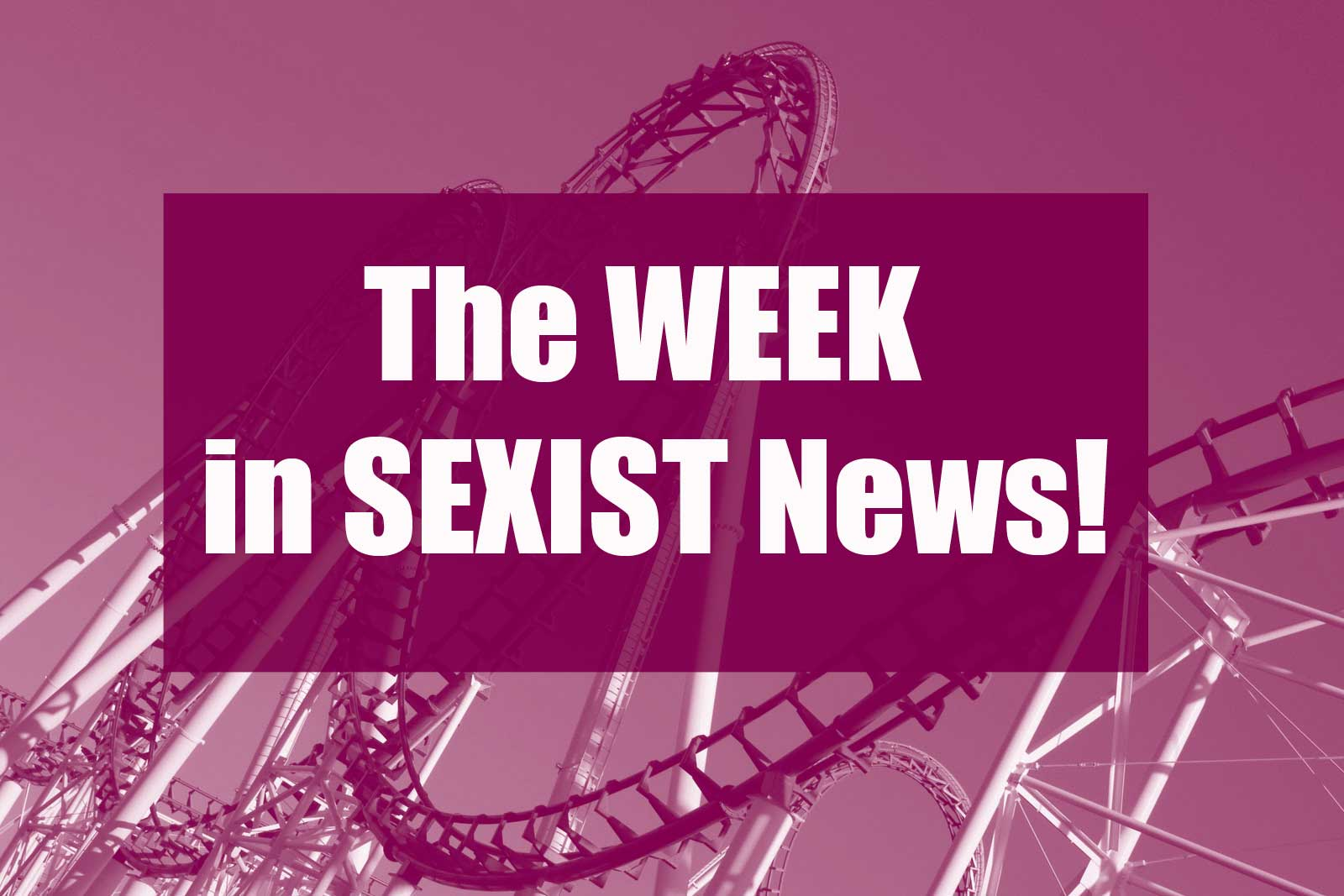 The Week in Sexist News 05/12/14