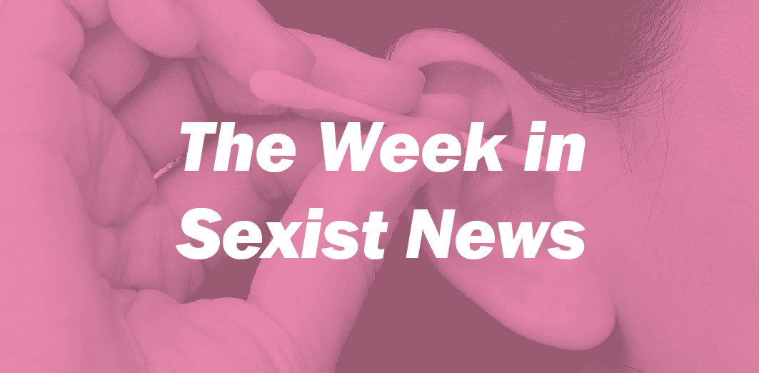 The Week in Sexist News 27/02/2015