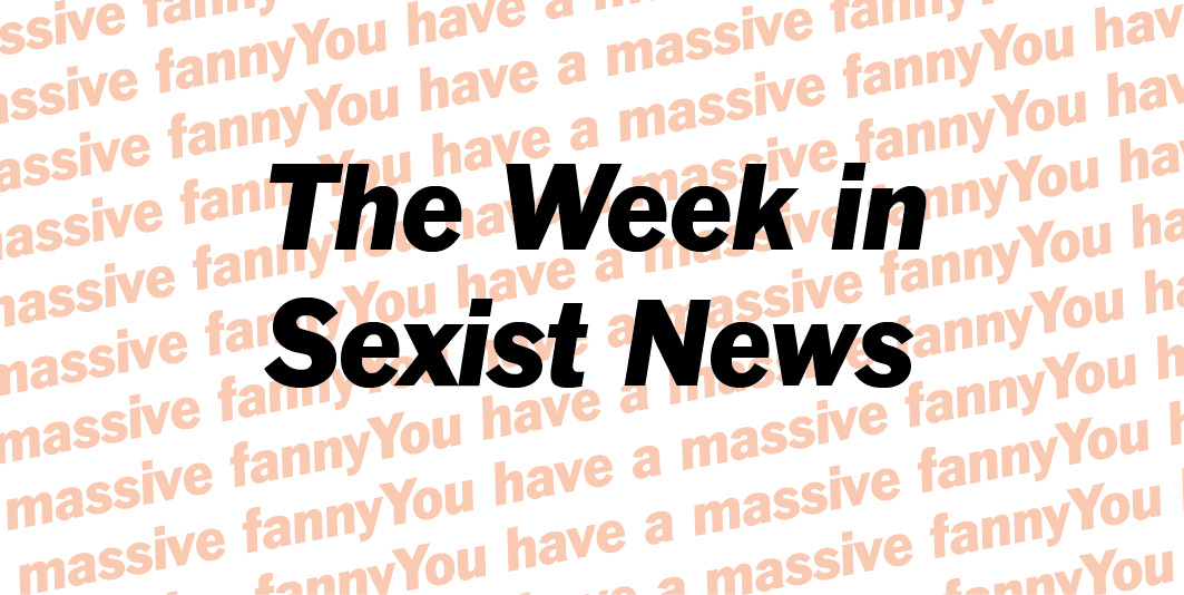 The Week in Sexist News 20/02/2015