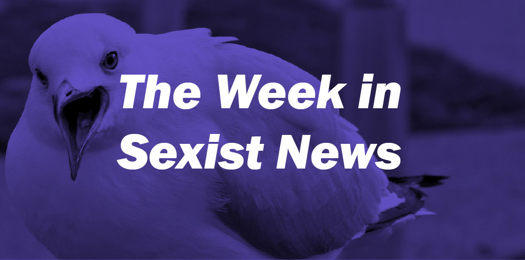 The Week in Sexist News 24/04/15
