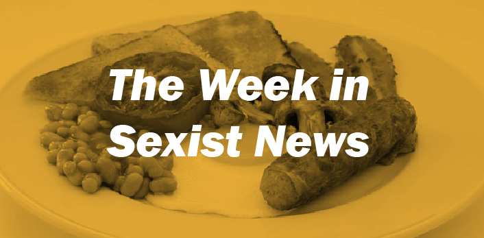 The Week in Sexist News 29/05/2015