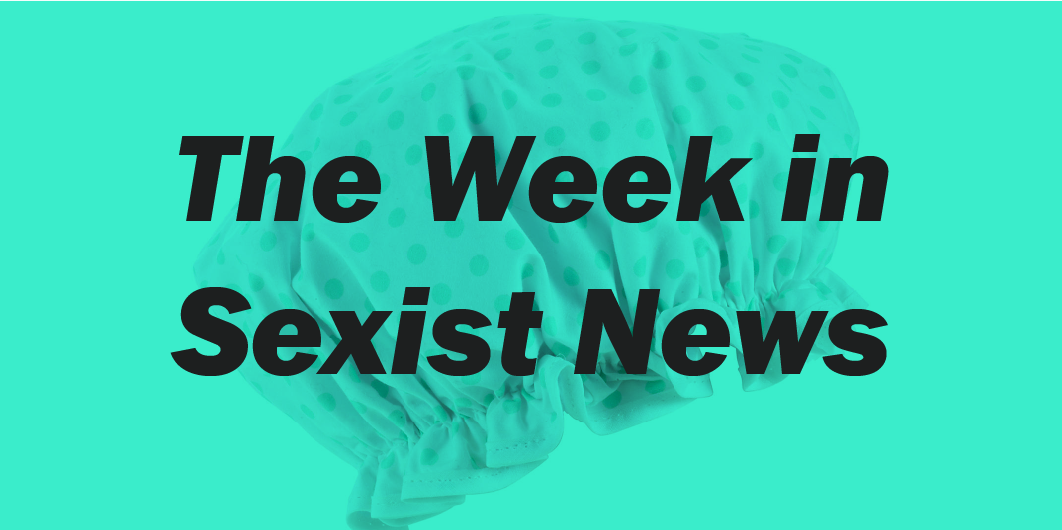 The Week in Sexist News 31/07/2015